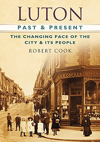 Luton Past & Present: The Changing Face of the City & Its People from The History Press