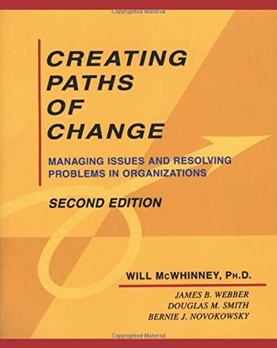 MCWHINNEY: CREATING (P 2ND ED) PATHS OF CHANGE: MANAGINGISSUES AND RESOLVING PROBLEMS IN ORGANIZATIONS: Managing Issues and Resolving Problems in Organizations from Sage Publications, Incorporated