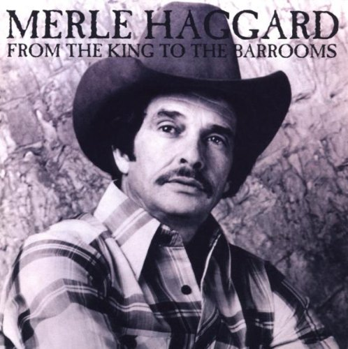MERLE HAGGARD/FROM THE KING TO BARROOMS