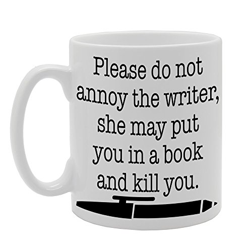 MG462 PLEASE DO NOT ANNOY THE WRITER , SHE MAY PUT YOU IN A BOOK AND KILL YOU. Novelty Gift Printed Tea Coffee Ceramic Mug from Coralgraph