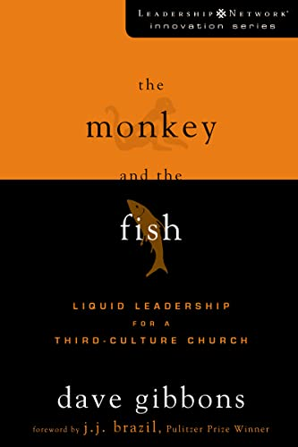 MONKEY AND THE FISH THE: Liquid Leadership for a Third-Culture Church (Leadership Network Innovation Series) from Zondervan