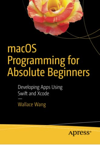 macOS Programming for Absolute Beginners: Developing Apps Using Swift and Xcode from Apress
