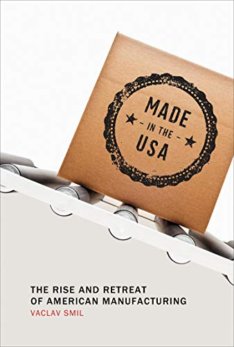 Made in the USA: The Rise and Retreat of American Manufacturing (The MIT Press) from MIT Press
