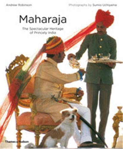 Maharaja: The Spectacular Heritage of Princely India from Thames & Hudson