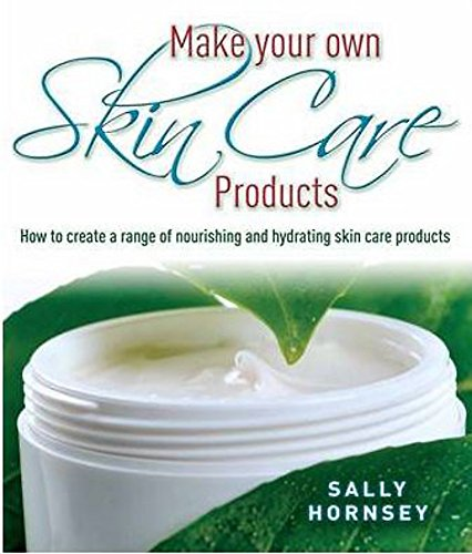 Make Your Own Skin Care Products: How to Create a Range of Nourishing and Hydrating Skin Care Products from Robinson