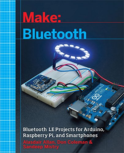 Make: Bluetooth: Bluetooth LE Projects with Arduino, Raspberry Pi, and Smartphones from O'Reilly Media, Inc, USA