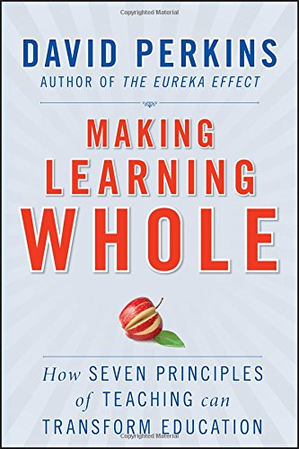 Making Learning Whole: How Seven Principles of Teaching Can Transform Education from Jossey-Bass