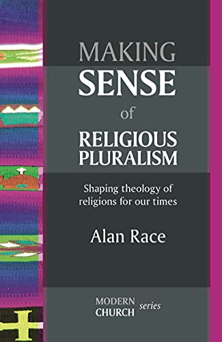 Making Sense of Religious Pluralism: Shaping Theology of Religions for our Times (MODERN CHURCH SERIES) from SPCK Publishing