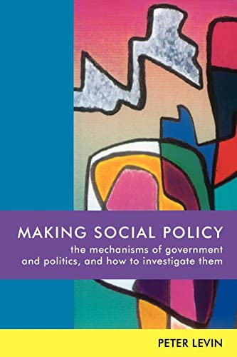 Making Social Policy: The Mechanisms of Government and Politics, and How to Investigate Them from Open University Press