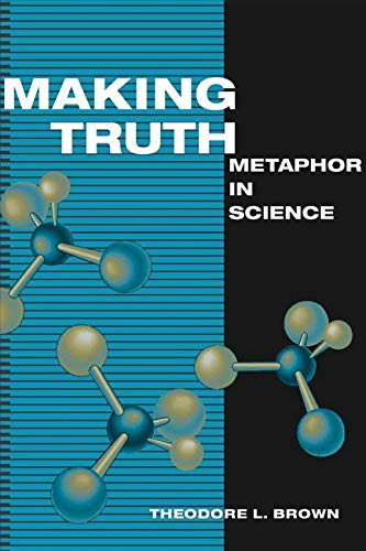 Making Truth: Metaphor in Science from University of Illinois Press
