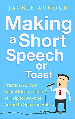 Making a Short Speech or Toast: Practical advice, useful ideas and lots of help for anyone asked to speak in public from Robinson