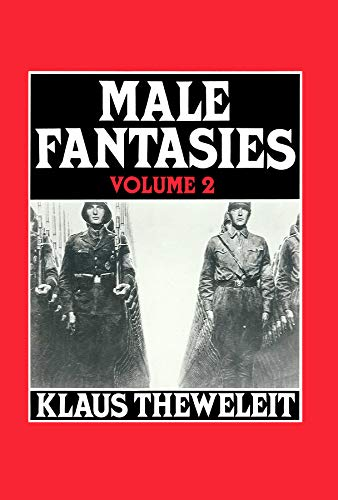Male Fantasies Vol 2: Male Bodies: Psychoanalyzing the White Terror: Psychoanalyzing the White Terror v. 2 from Polity