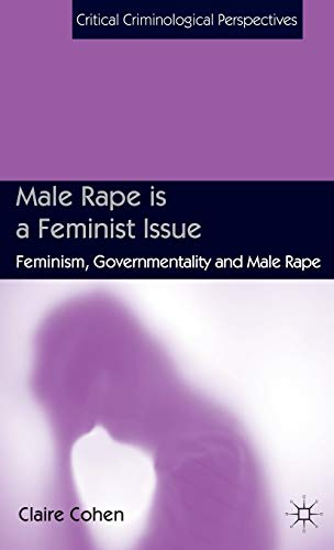Male Rape is a Feminist Issue: Feminism, Governmentality and Male Rape (Critical Criminological Perspectives) from AIAA