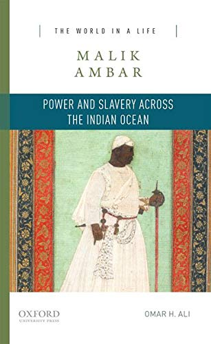 Malik Ambar: Power and Slavery Across the Indian Ocean (The World in a Life Series) from OUP USA