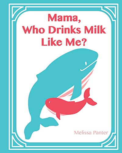 Mama, Who Drinks Milk Like Me? (A Children's Book about Breastfeeding) from Blurb