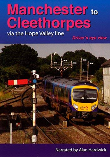 Manchester to Cleethorpes Via The Hope Valley Line - Driver's Eye View from Video 125