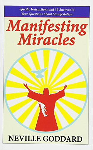 Manifesting Miracles: Specific Instructions and 36 Answers to Your Questions About Manifestation (Neville Explains the Bible) from Neville Goddard