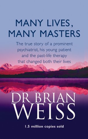 Many Lives, Many Masters: The true story of a prominent psychiatrist, his young patient and the past-life therapy that changed both their lives from Piatkus