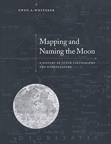 Mapping and Naming the Moon: A History of Lunar Cartography and Nomenclature from Cambridge University Press