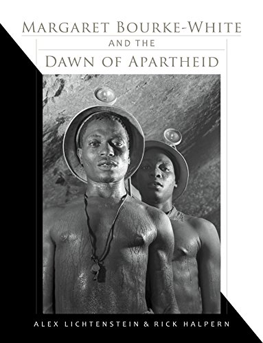 Margaret Bourke-White and the Dawn of Apartheid from Indiana University Press