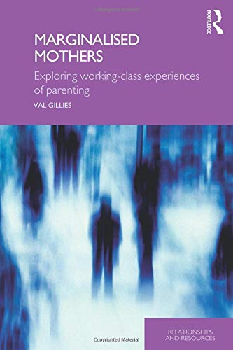 Marginalised Mothers: Exploring Working-Class Experiences of Parenting (Relationships and Resources) (Relationships and Resources) from Routledge