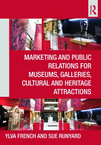 Marketing and Public Relations for Museums, Galleries, Cultural and Heritage Attractions from Routledge