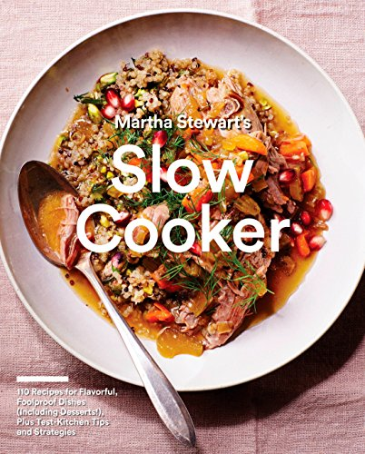 Martha Stewart's Slow Cooker: 110 Recipes for Flavorful, Foolproof Dishes, Plus Test-Kitchen Tips and Strategies (Martha Stewart Living Magazine) from Clarkson Potter