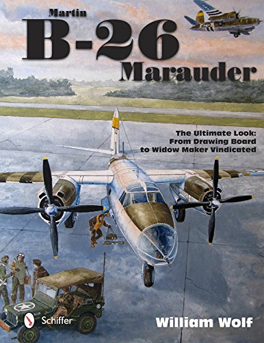 Martin B-26 Marauder (Ultiimate Look): The Ultimate Look: From Drawing Board to Widow Maker Vindicated: 5 from Schiffer Publishing