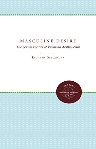 Masculine Desire: The Sexual Politics of Victorian Aestheticism from University of North Carolina Press Enduring Editions