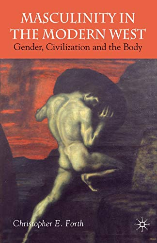 Masculinity in the Modern West: Gender, Civilization and the Body from AIAA