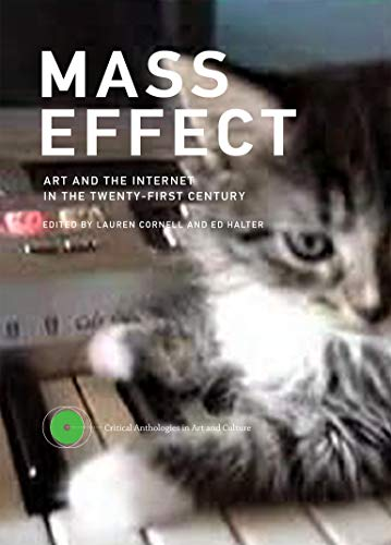 Mass Effect: Art and the Internet in the Twenty-First Century (Critical Anthologies in Art and Culture) from MIT Press