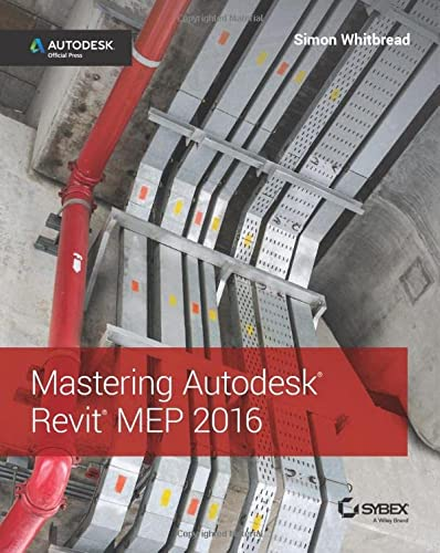 Mastering Autodesk Revit MEP 2016: Autodesk Official Press from John Wiley & Sons Inc