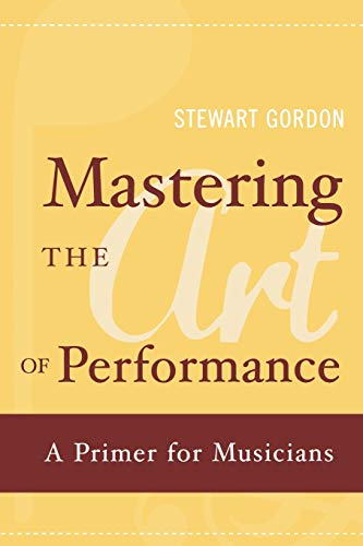 Mastering the Art of Performance: A Primer for Musicians from Oxford University Press, USA