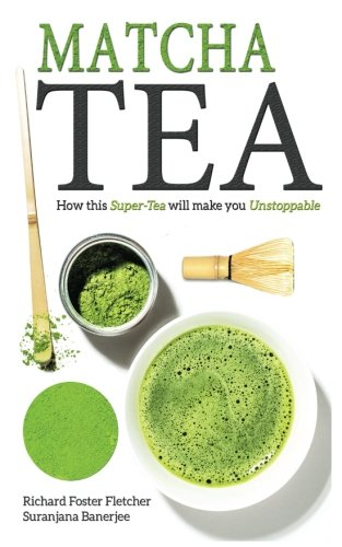 Matcha Tea: How this Super-Tea will make you Unstoppable from Createspace Independent Publishing Platform