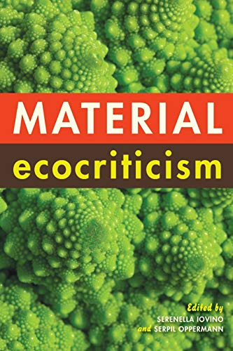 Material Ecocriticism from Indiana University Press (IPS)