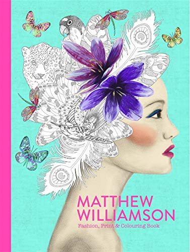 Matthew Williamson: Fashion, Print & Colouring Book (Colouring Books) from Laurence