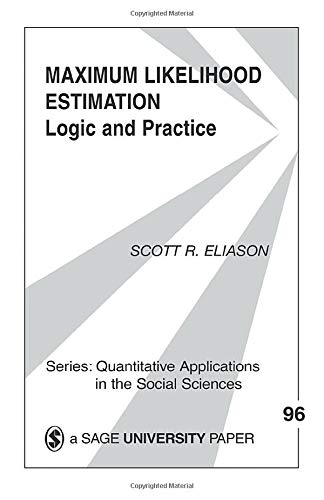 Maximum Likelihood Estimation: Logic And Practice: 96 (Quantitative Applications in the Social Sciences) from SAGE Publications, Inc