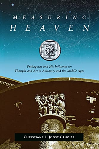 Measuring Heaven: Pythagoras and His Influence on Thought and Art in Antiquity and the Middle Ages from Cornell University Press