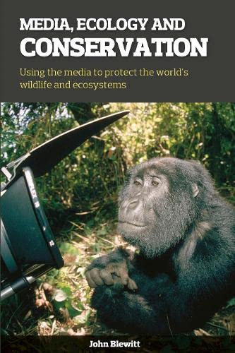 Media, Ecology and Conservation: Using the media to protect the world's wildlife and ecosystems (Converging World) from GREW4