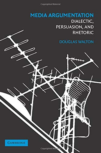 Media Argumentation: Dialect, Persuasion and Rhetoric from Cambridge University Press