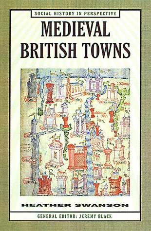 Medieval British Towns (Social History in Perspective) from Palgrave