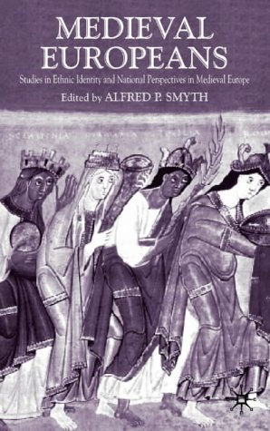 Medieval Europeans: Studies in Ethnic Identity and National Perspectives in Medieval Europe from AIAA