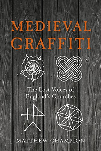 Medieval Graffiti: The Lost Voices of England's Churches from Ebury Press