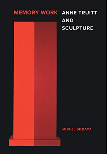 Memory Work: Anne Truitt and Sculpture from University of California Press
