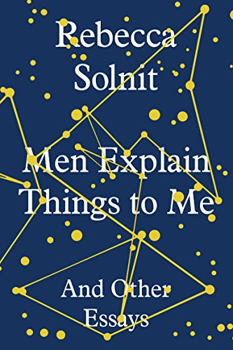 Men Explain Things to Me: And Other Essays from Granta Books