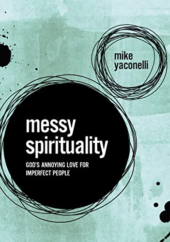 MESSY SPIRITUALITY SC: God's Annoying Love for Imperfect People from Zondervan