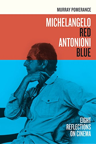 Michelangelo Red Antonioni Blue: Eight Reflections on Cinema from University of California Press