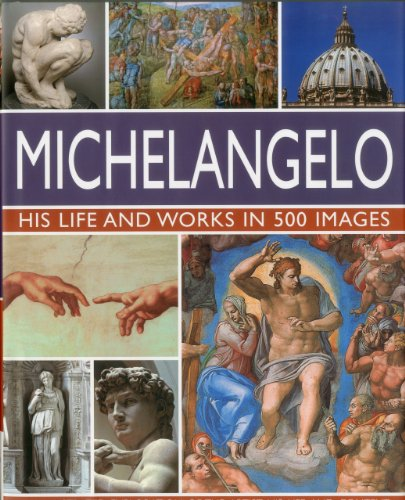 Michelangelo: His Life and Works in 500 Images from Lorenz Books