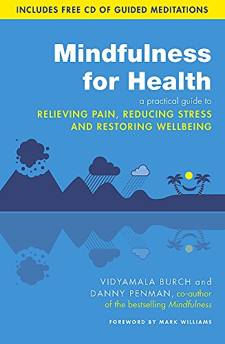 Mindfulness for Health: A practical guide to relieving pain, reducing stress and restoring wellbeing from Piatkus