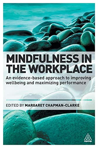 Mindfulness in the Workplace: An Evidence-based Approach to Improving Wellbeing and Maximizing Performance from Kogan Page
